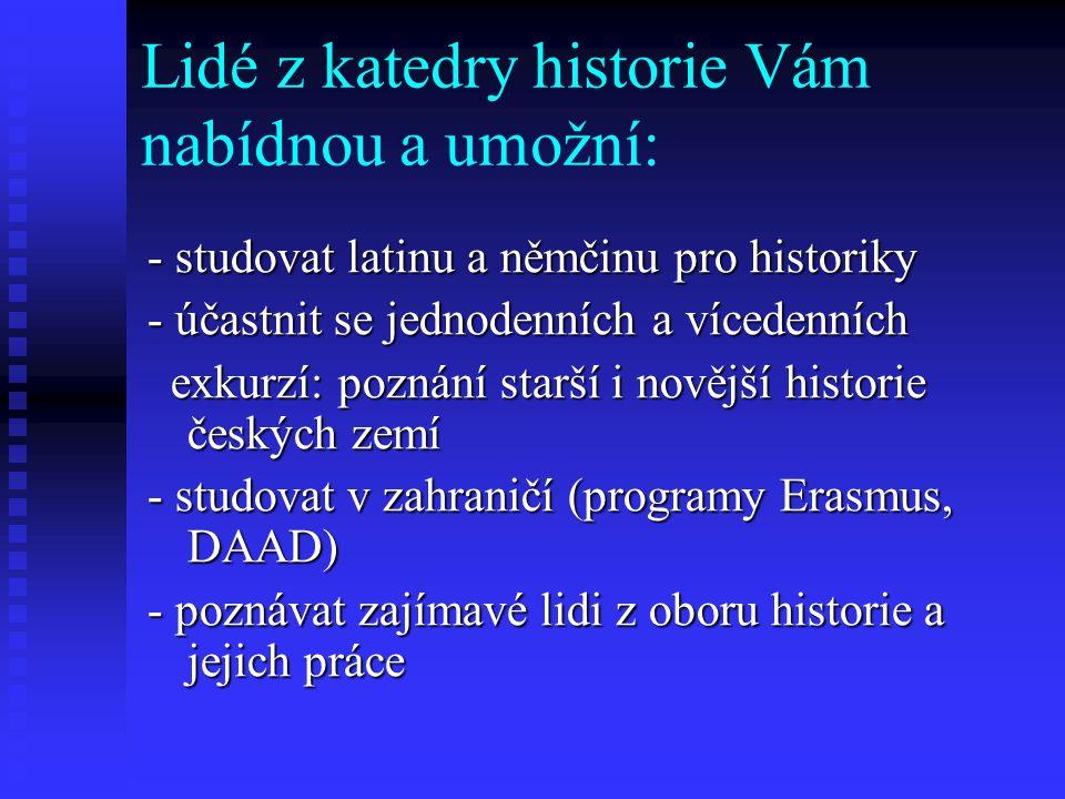 Lidé z katedry historie Vám nabídnou a umožní: