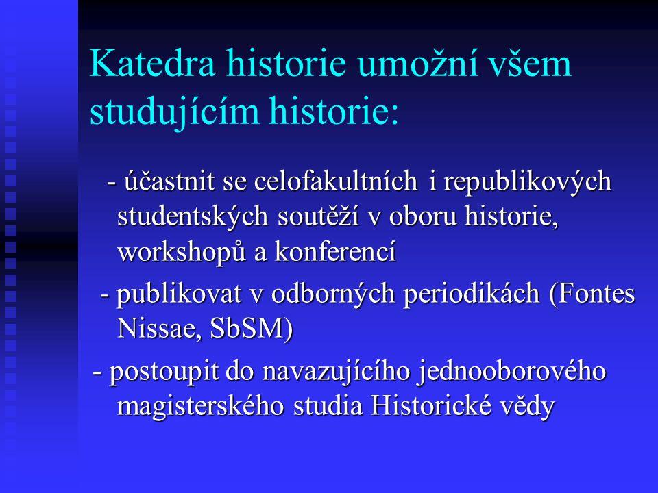 Katedra historie umožní všem studujícím historie: