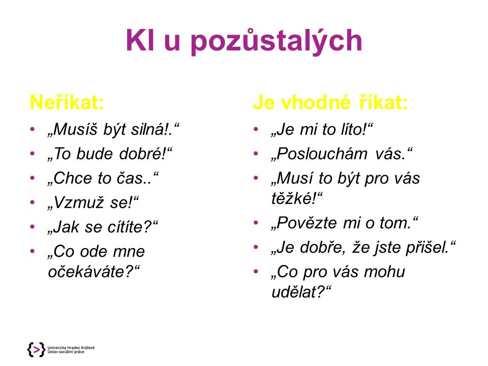"""KI u pozůstalých Neříkat: Je vhodné říkat: """"Musíš být silná!."""