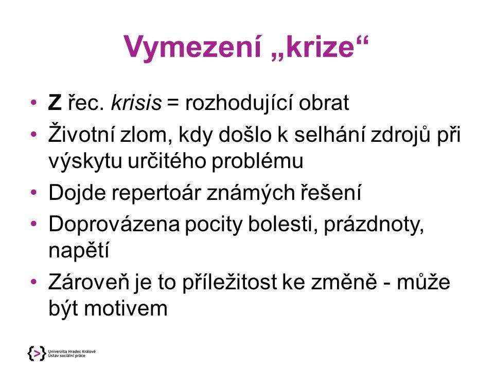 """Vymezení """"krize Z řec. krisis = rozhodující obrat"""