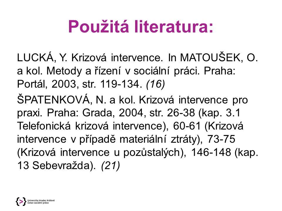 Použitá literatura: LUCKÁ, Y. Krizová intervence. In MATOUŠEK, O. a kol. Metody a řízení v sociální práci. Praha: Portál, 2003, str. 119-134. (16)