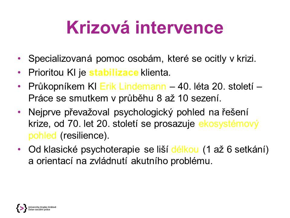 Krizová intervence Specializovaná pomoc osobám, které se ocitly v krizi. Prioritou KI je stabilizace klienta.
