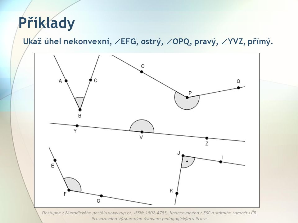 Příklady Ukaž úhel nekonvexní, EFG, ostrý, OPQ, pravý, YVZ, přímý.