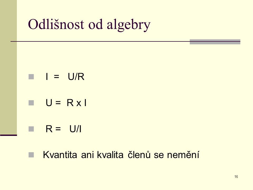 Odlišnost od algebry I = U/R U = R x I R = U/I