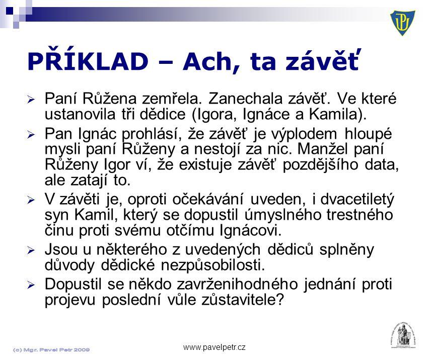 PŘÍKLAD – Ach, ta závěť Paní Růžena zemřela. Zanechala závěť. Ve které ustanovila tři dědice (Igora, Ignáce a Kamila).