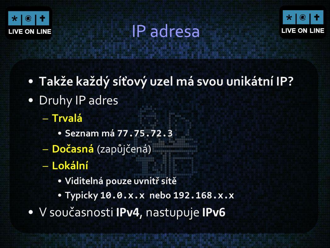 IP adresa Takže každý síťový uzel má svou unikátní IP Druhy IP adres