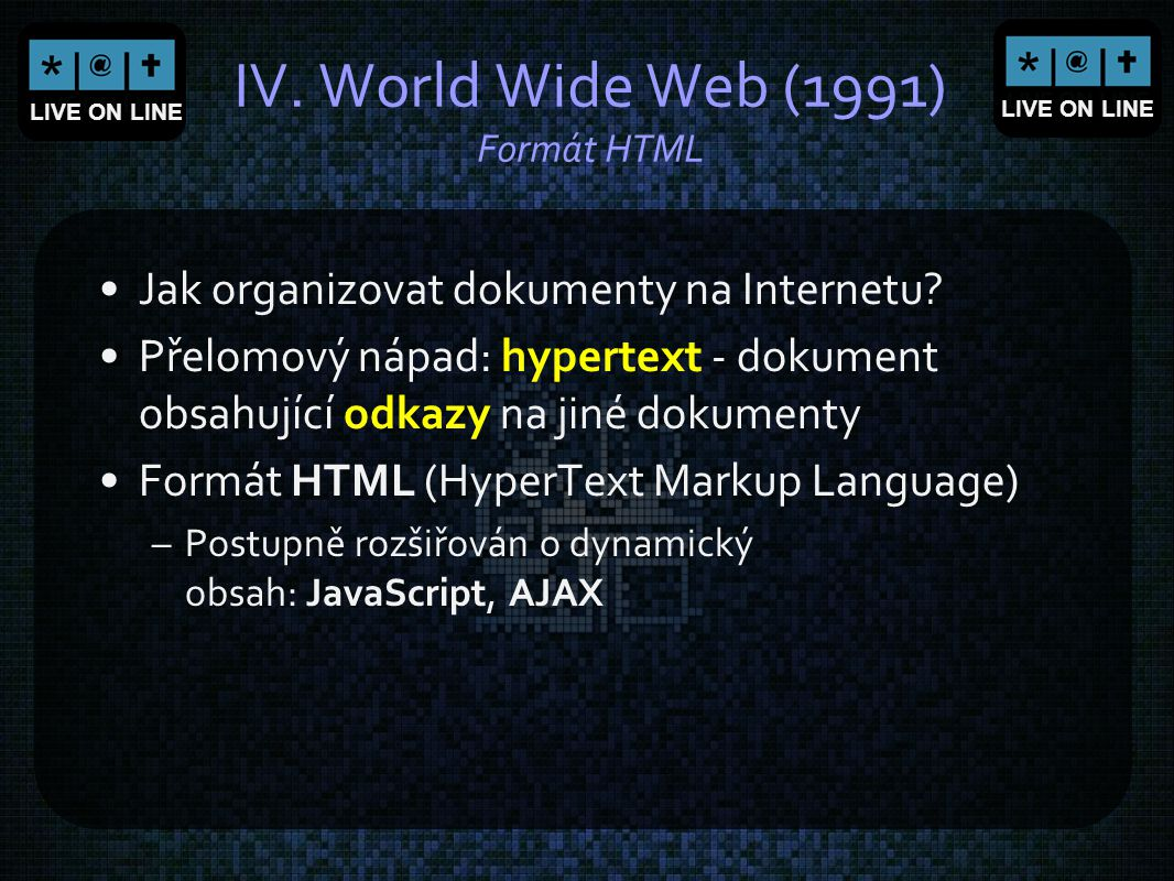 IV. World Wide Web (1991) Formát HTML