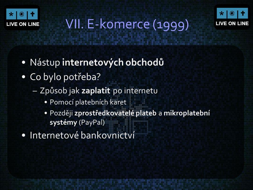 VII. E-komerce (1999) Nástup internetových obchodů Co bylo potřeba