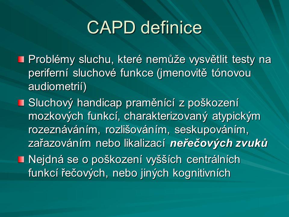 CAPD definice Problémy sluchu, které nemůže vysvětlit testy na periferní sluchové funkce (jmenovitě tónovou audiometrií)