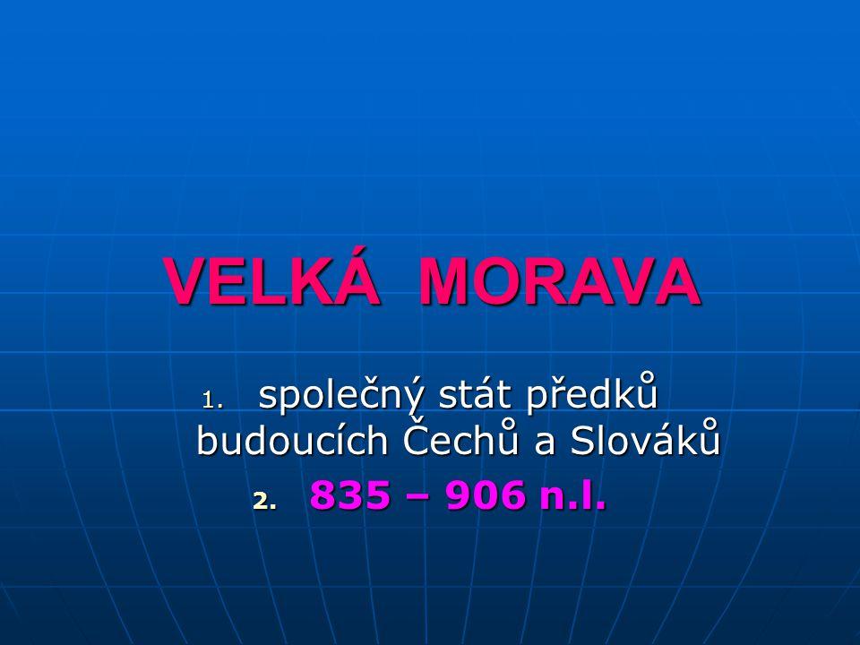 společný stát předků budoucích Čechů a Slováků 835 – 906 n.l.