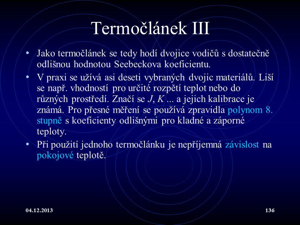Termočlánek III Jako termočlánek se tedy hodí dvojice vodičů s dostatečně odlišnou hodnotou Seebeckova koeficientu.