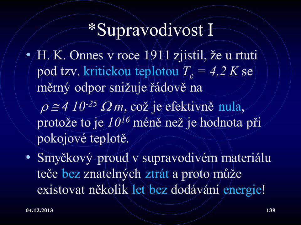 *Supravodivost I H. K. Onnes v roce 1911 zjistil, že u rtuti pod tzv. kritickou teplotou Tc = 4.2 K se měrný odpor snižuje řádově na.