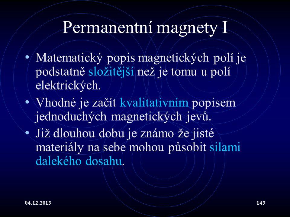 Permanentní magnety I Matematický popis magnetických polí je podstatně složitější než je tomu u polí elektrických.