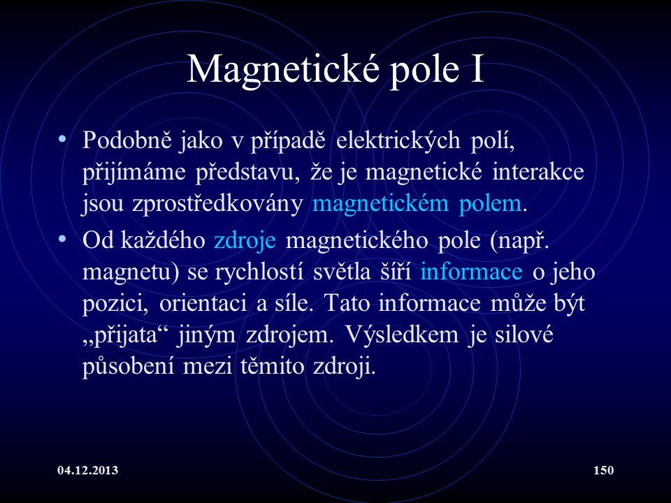 Magnetické pole I Podobně jako v případě elektrických polí, přijímáme představu, že je magnetické interakce jsou zprostředkovány magnetickém polem.