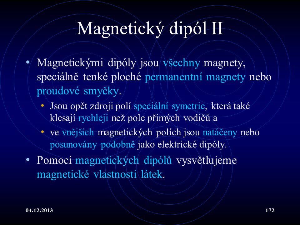 Magnetický dipól II Magnetickými dipóly jsou všechny magnety, speciálně tenké ploché permanentní magnety nebo proudové smyčky.