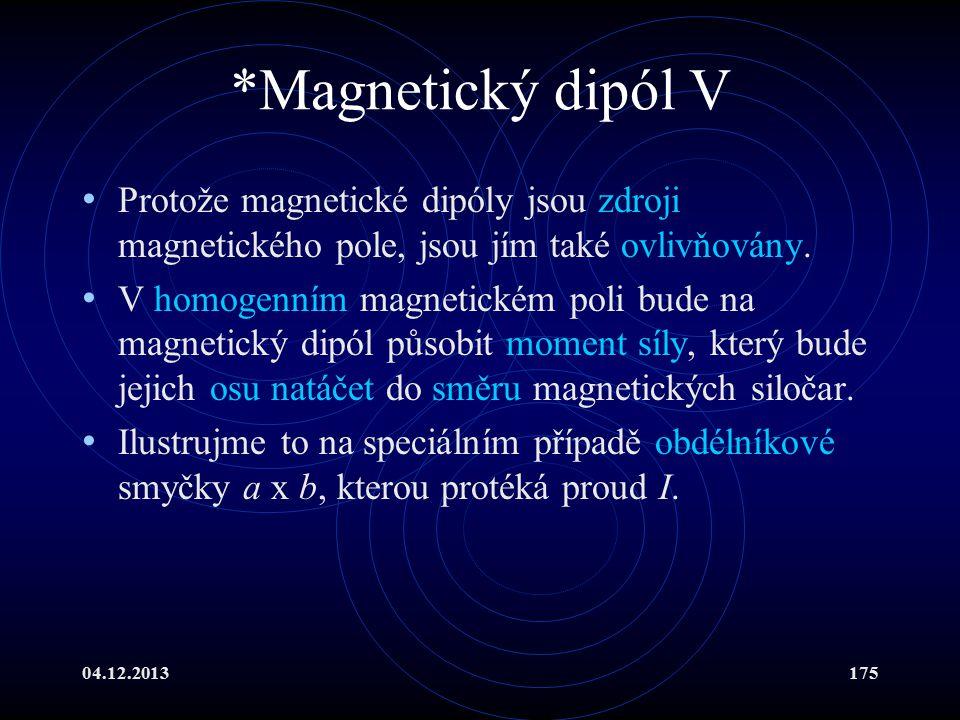*Magnetický dipól V Protože magnetické dipóly jsou zdroji magnetického pole, jsou jím také ovlivňovány.