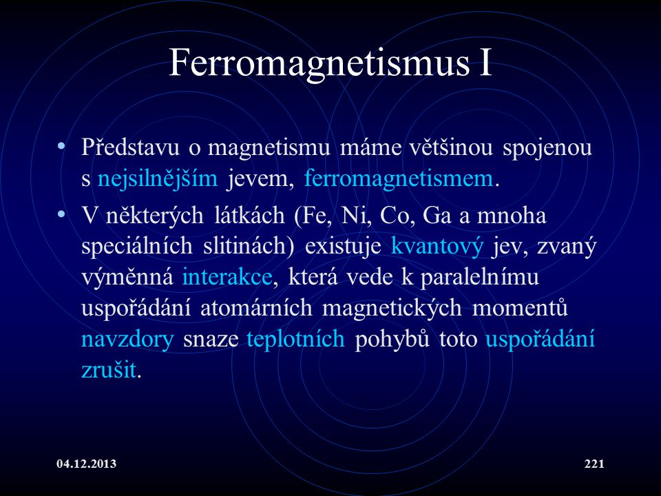 Ferromagnetismus I Představu o magnetismu máme většinou spojenou s nejsilnějším jevem, ferromagnetismem.