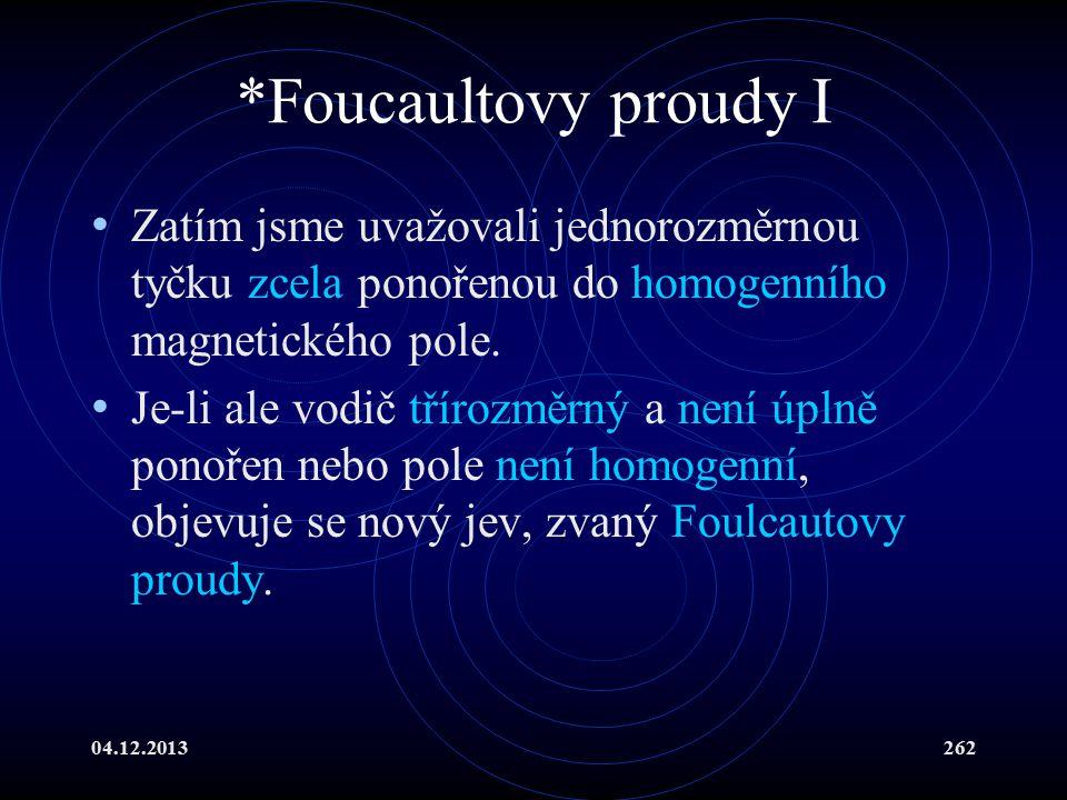 *Foucaultovy proudy I Zatím jsme uvažovali jednorozměrnou tyčku zcela ponořenou do homogenního magnetického pole.