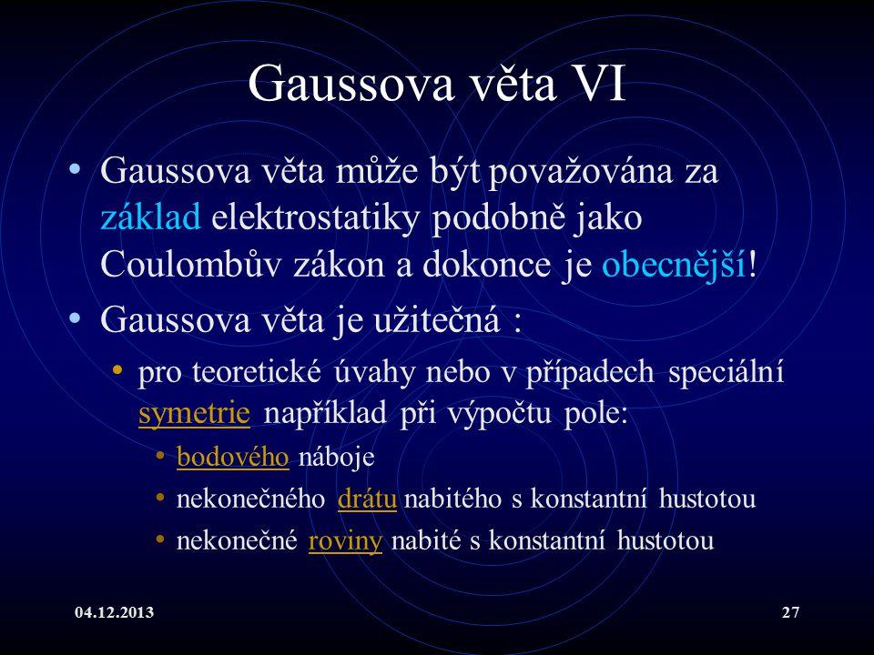 Gaussova věta VI Gaussova věta může být považována za základ elektrostatiky podobně jako Coulombův zákon a dokonce je obecnější!