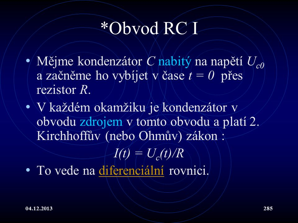 *Obvod RC I Mějme kondenzátor C nabitý na napětí Uc0 a začněme ho vybíjet v čase t = 0 přes rezistor R.