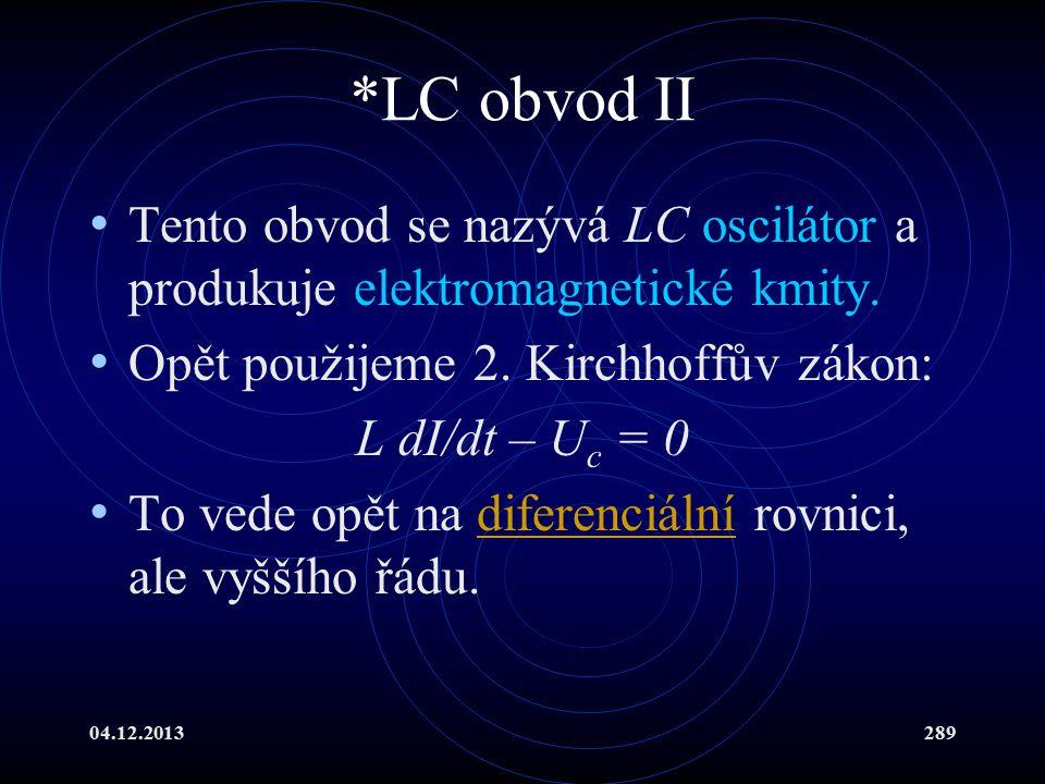 *LC obvod II Tento obvod se nazývá LC oscilátor a produkuje elektromagnetické kmity. Opět použijeme 2. Kirchhoffův zákon: