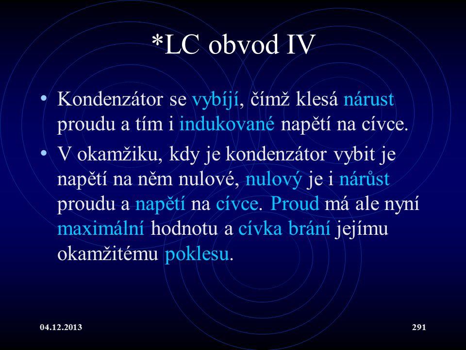 *LC obvod IV Kondenzátor se vybíjí, čímž klesá nárust proudu a tím i indukované napětí na cívce.