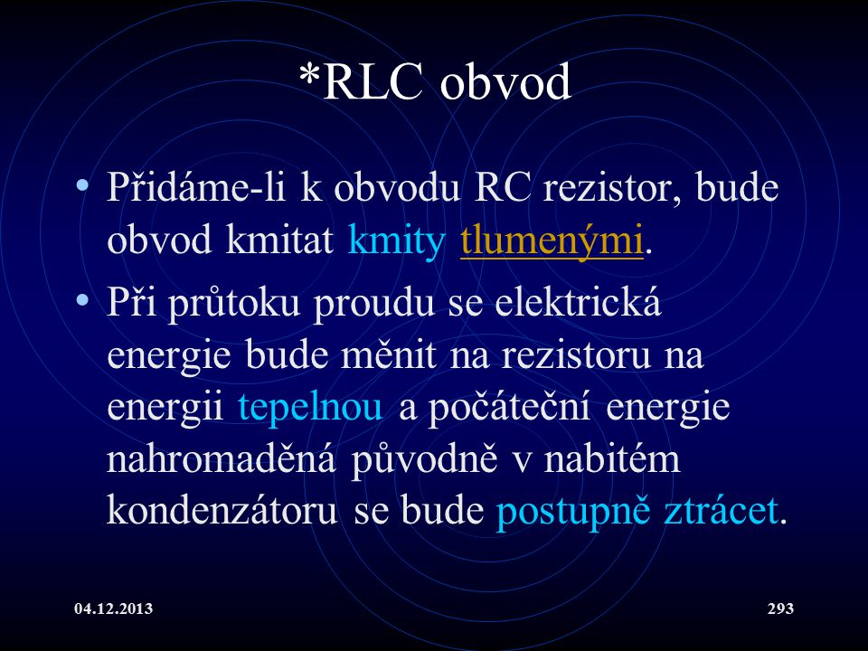 *RLC obvod Přidáme-li k obvodu RC rezistor, bude obvod kmitat kmity tlumenými.