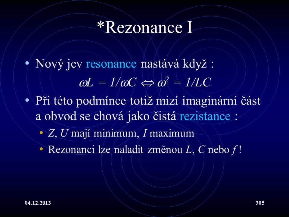 *Rezonance I Nový jev resonance nastává když : L = 1/C  2 = 1/LC
