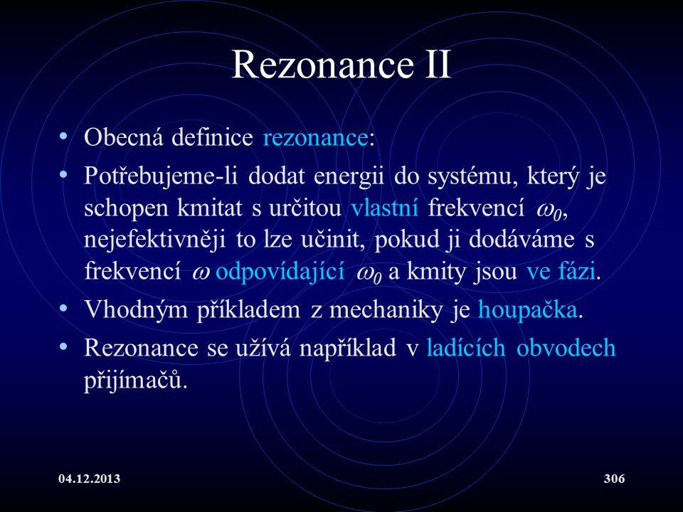 Rezonance II Obecná definice rezonance: