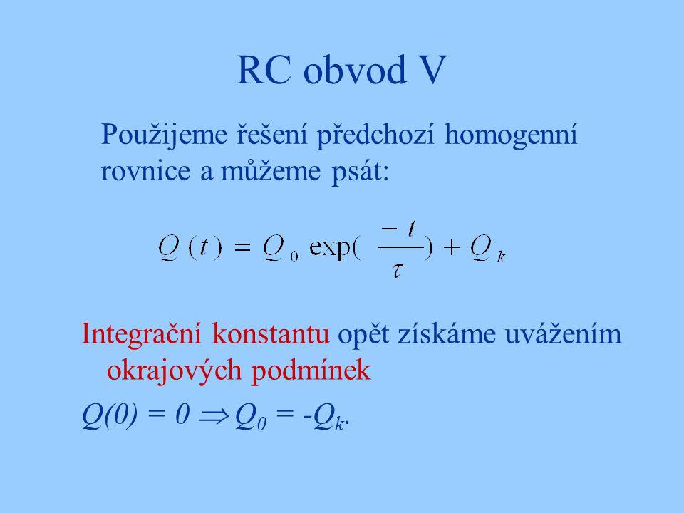 RC obvod V Použijeme řešení předchozí homogenní rovnice a můžeme psát: