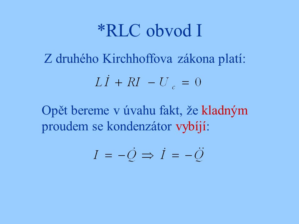 *RLC obvod I Z druhého Kirchhoffova zákona platí:
