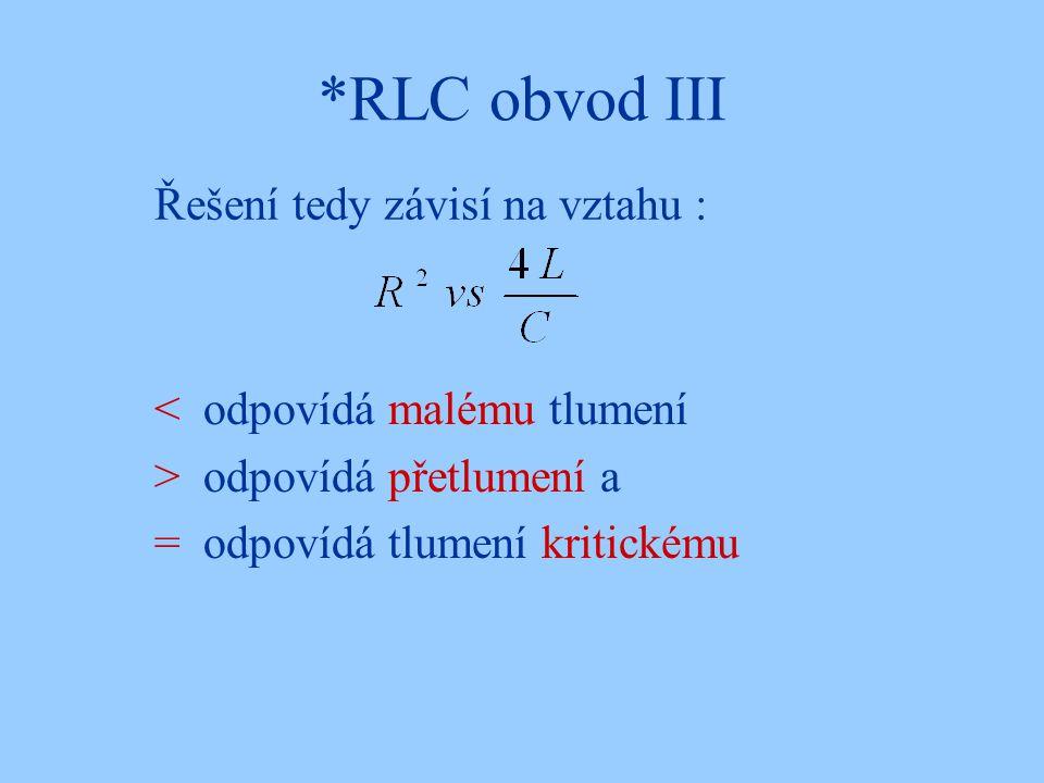 *RLC obvod III Řešení tedy závisí na vztahu :