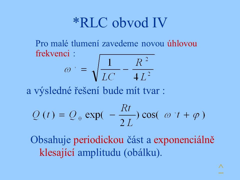 *RLC obvod IV a výsledné řešení bude mít tvar :