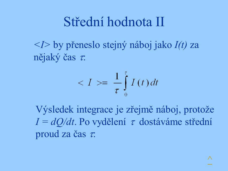 Střední hodnota II <I> by přeneslo stejný náboj jako I(t) za nějaký čas :