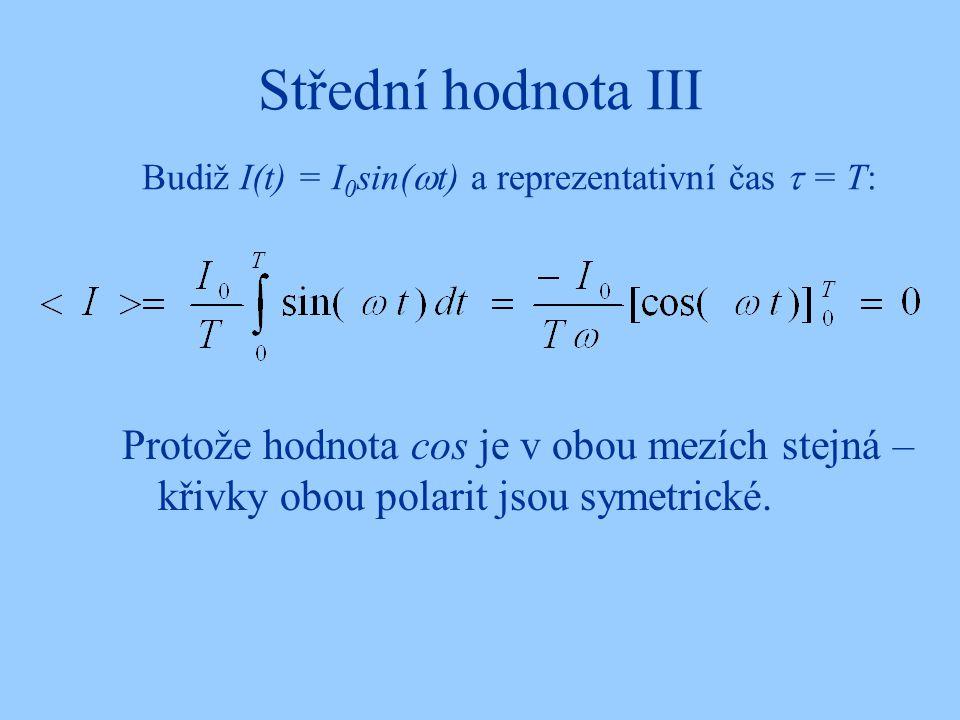 Střední hodnota III Budiž I(t) = I0sin(t) a reprezentativní čas  = T: