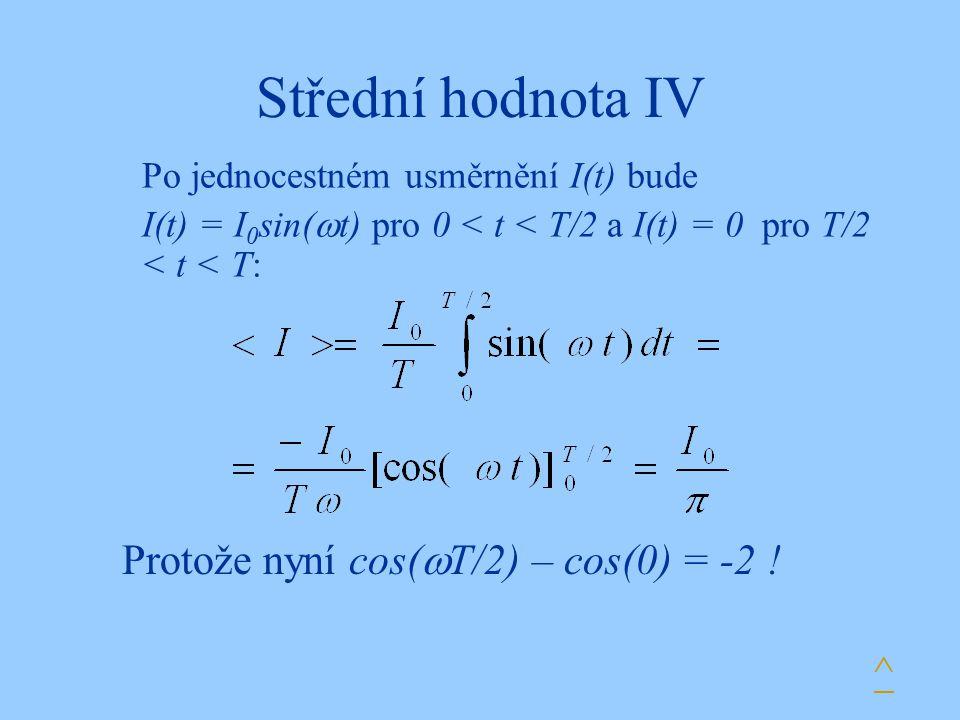 Střední hodnota IV Protože nyní cos(T/2) – cos(0) = -2 ! ^