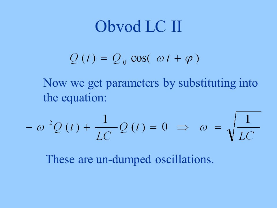 Obvod LC II Now we get parameters by substituting into the equation: