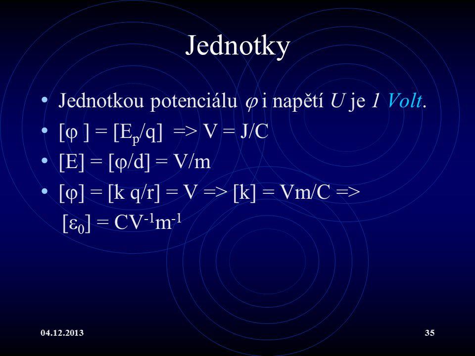 Jednotky Jednotkou potenciálu  i napětí U je 1 Volt.