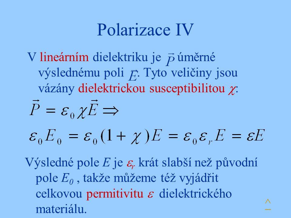 Polarizace IV V lineárním dielektriku je úměrné výslednému poli . Tyto veličiny jsou vázány dielektrickou susceptibilitou :