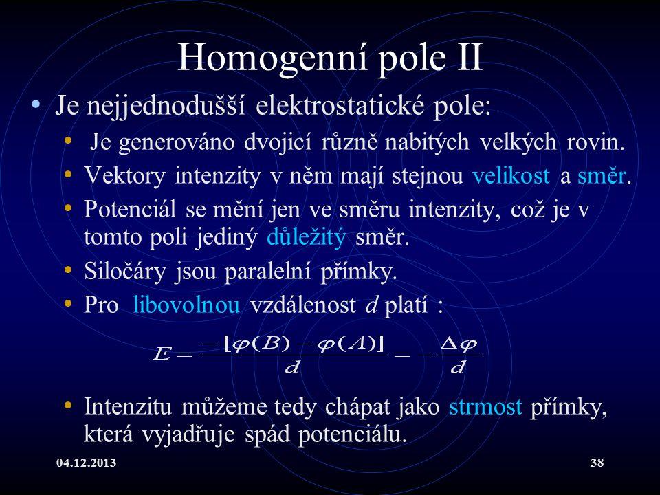 Homogenní pole II Je nejjednodušší elektrostatické pole: