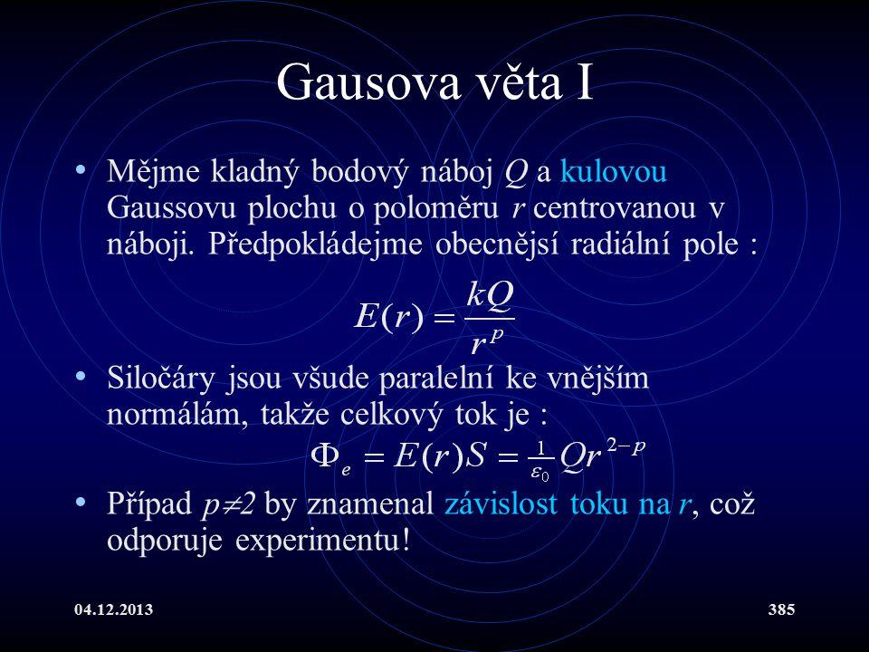 Gausova věta I Mějme kladný bodový náboj Q a kulovou Gaussovu plochu o poloměru r centrovanou v náboji. Předpokládejme obecnějsí radiální pole :