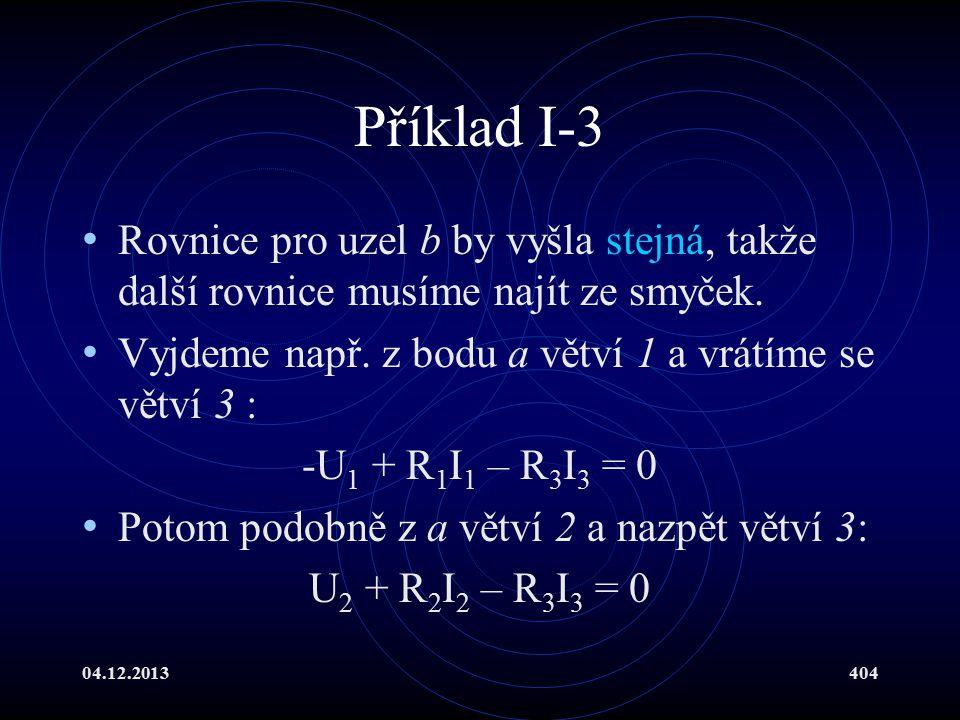 Příklad I-3 Rovnice pro uzel b by vyšla stejná, takže další rovnice musíme najít ze smyček. Vyjdeme např. z bodu a větví 1 a vrátíme se větví 3 :