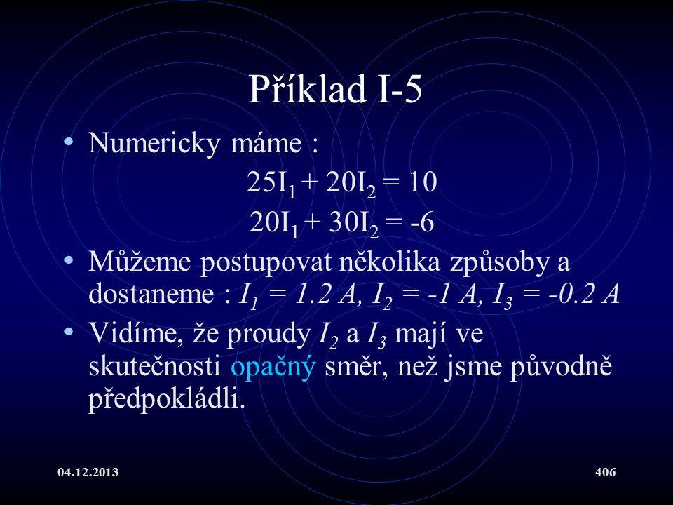 Příklad I-5 Numericky máme : 25I1 + 20I2 = 10 20I1 + 30I2 = -6