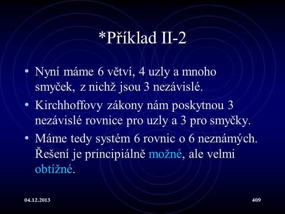 *Příklad II-2 Nyní máme 6 větví, 4 uzly a mnoho smyček, z nichž jsou 3 nezávislé.