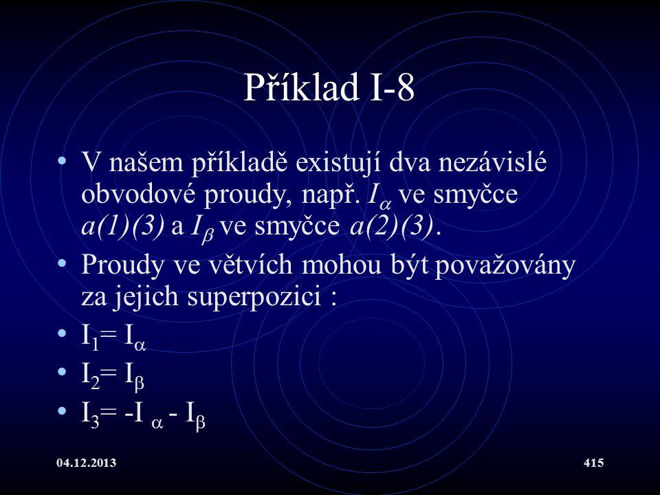 Příklad I-8 V našem příkladě existují dva nezávislé obvodové proudy, např. I ve smyčce a(1)(3) a I ve smyčce a(2)(3).