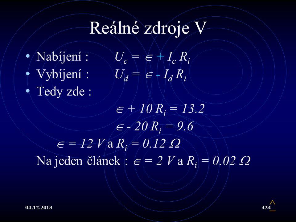 Reálné zdroje V Nabíjení : Uc =  + Ic Ri Vybíjení : Ud =  - Id Ri