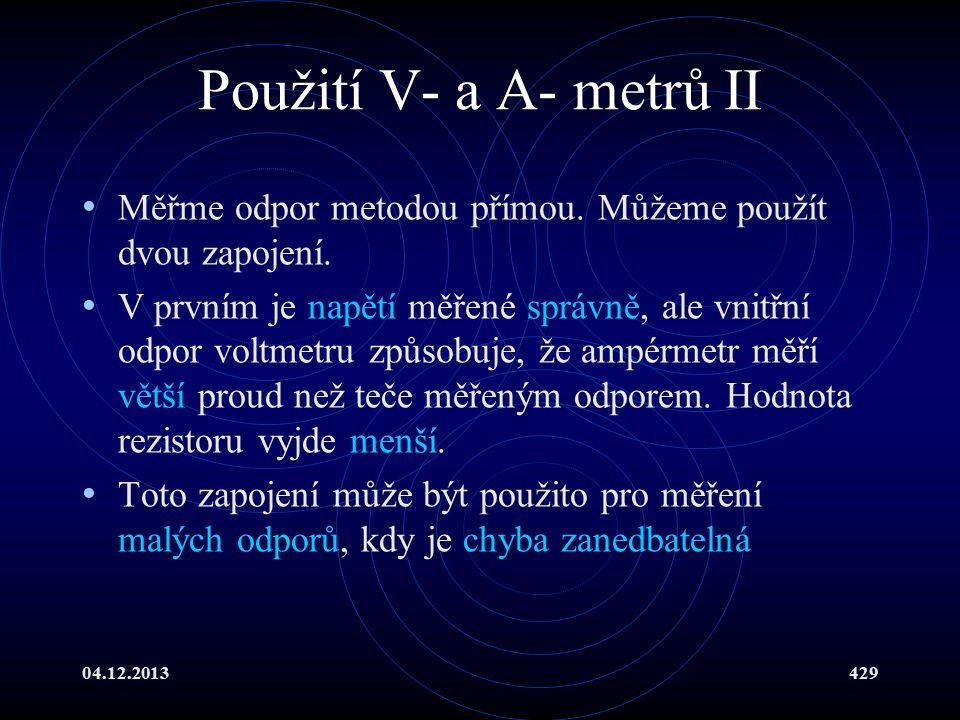 Použití V- a A- metrů II Měřme odpor metodou přímou. Můžeme použít dvou zapojení.