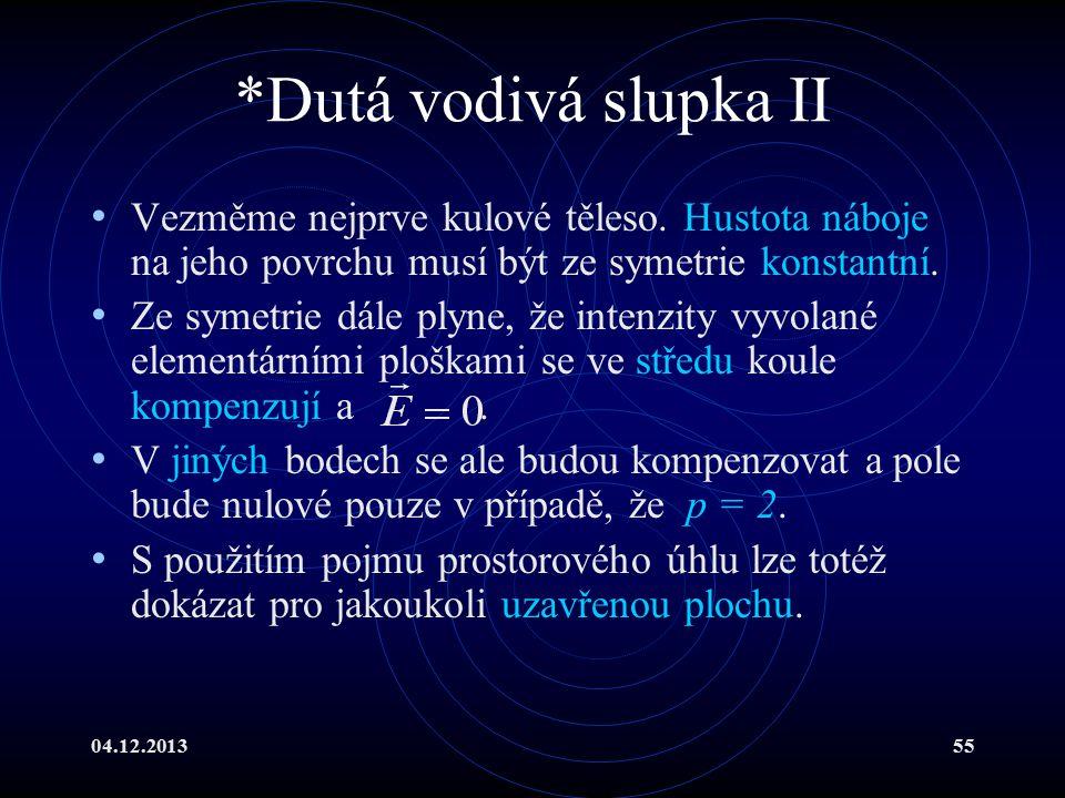 *Dutá vodivá slupka II Vezměme nejprve kulové těleso. Hustota náboje na jeho povrchu musí být ze symetrie konstantní.