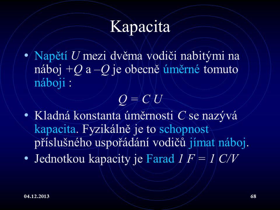 Kapacita Napětí U mezi dvěma vodiči nabitými na náboj +Q a –Q je obecně úměrné tomuto náboji : Q = C U.