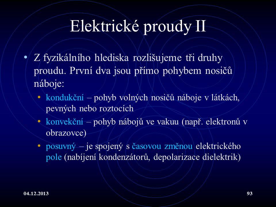Elektrické proudy II Z fyzikálního hlediska rozlišujeme tři druhy proudu. První dva jsou přímo pohybem nosičů náboje: